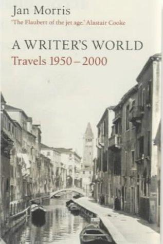 A Writer's World : Travels 1950-2000 - Morris, Jan