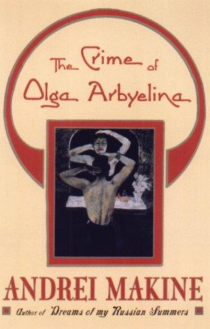 The Crime of Olga Arbyelina - Makine, Andrei;Strachan, Geoffrey