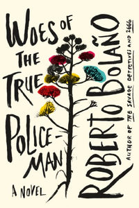 Woes of the True Policeman: A Novel by Bolaño, Roberto