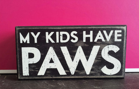 """My Kids Have Paws"" Box Sign - The Smoothe Store"