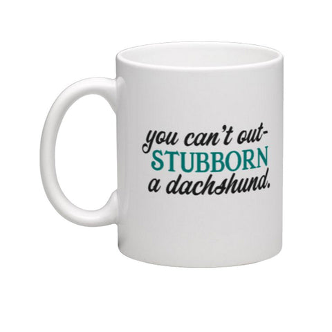 You can't out-stubborn a dachshund Coffee Cup