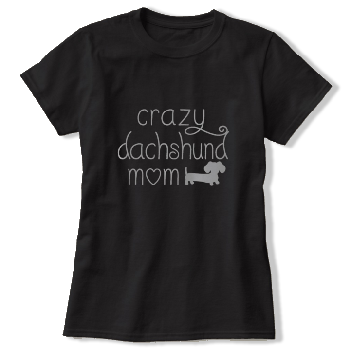 Crazy Dachshund Mom Shirt, The Smoothe Store