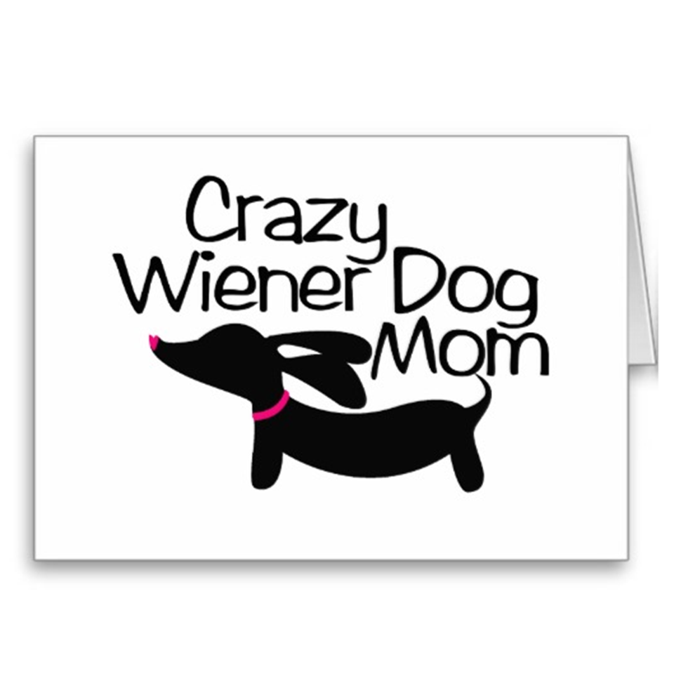 Crazy Wiener Dog Mom Greeting Cards, The Smoothe Store
