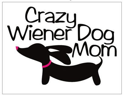 Crazy Wiener Dog Mom Magnet, The Smoothe Store
