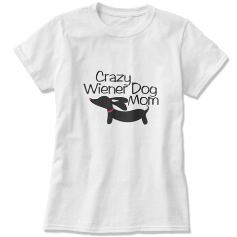 Crazy Wiener Dog Mom Shirt, The Smoothe Store