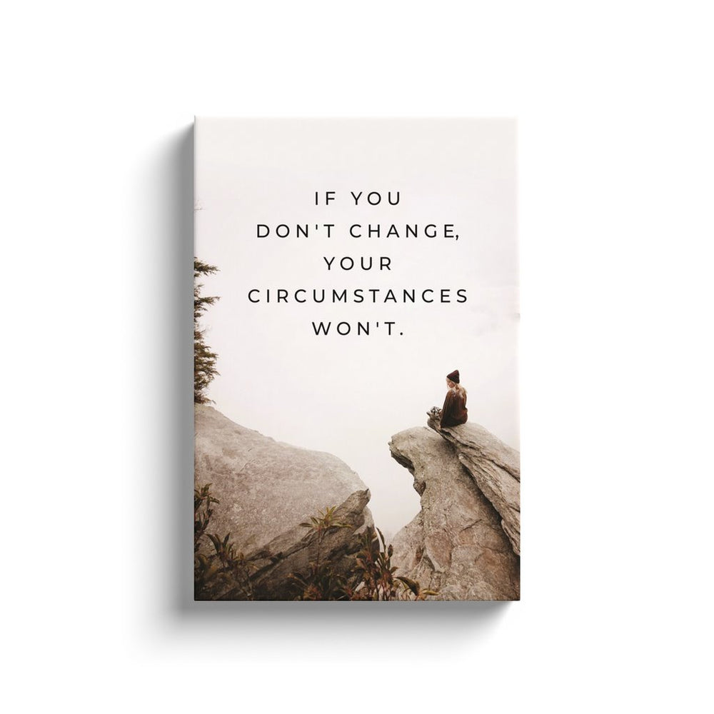 Don't Change and Your Circumstances Won't