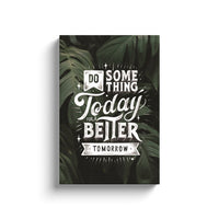 Do Something Today For Better Tomorrow