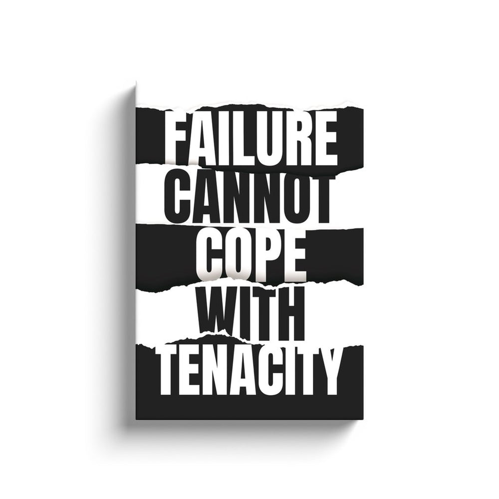 Failure Cannot Cope with Tenacity