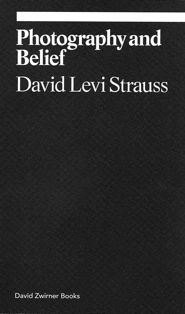 David Levi Strauss - Photography and Belief
