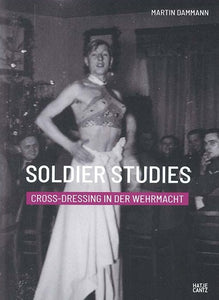 Soldier Studies: Cross-Dressing in Der Wermacht