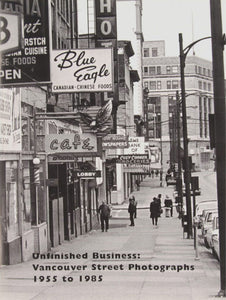 UNFINISHED BUSINESS: VANCOUVER STREET PHOTOGRAPHY 1955 - 1985