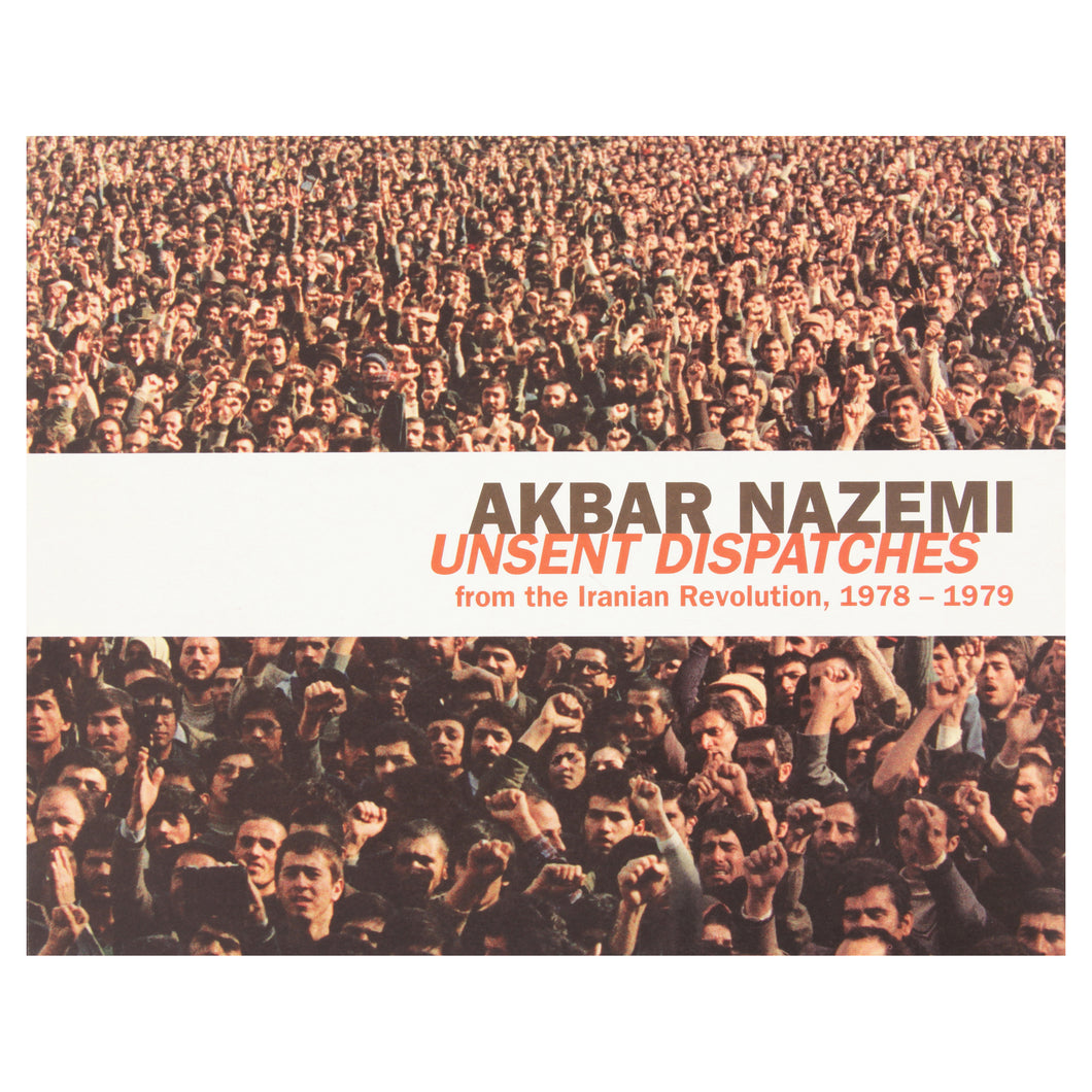 Akbar Nazemi - Unsent Dispatches from the Iranian Revolution
