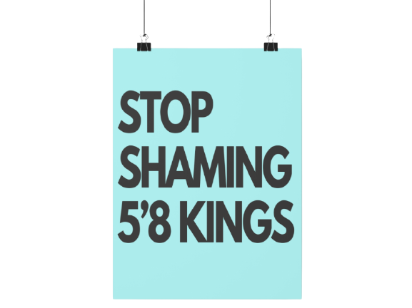 Stop Shaming 5'8 Kings