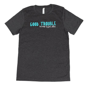 GOOD TROUBLE Unisex T-Shirt