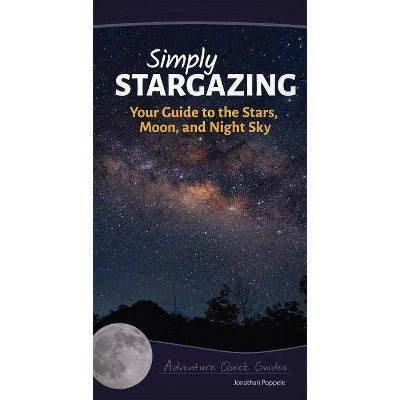 Simply Stargazing: Your Guide to the Stars, Moon, and Night Sky