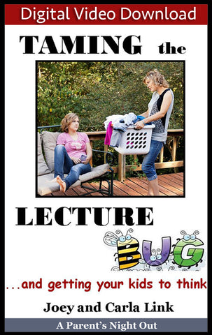 Taming the Lecture Bug and Getting Your Kids to Think (Downloadable Video)