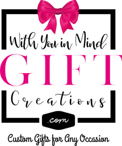 With You in Mind Gift Creations, Custom Gifts for Virtually any Occasion or Celebration