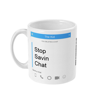 Load image into Gallery viewer, STOP SAVIN CHAT - MUG