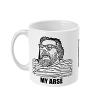 Load image into Gallery viewer, MY ARSE - MUG