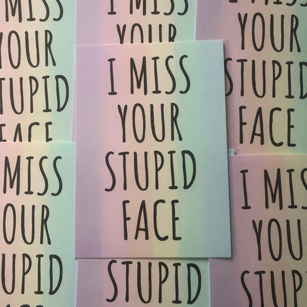 A5 I Miss Your Stupid Face Print / Postcard
