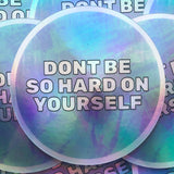 Don't Be So Hard On Yourself Holographic Die Cut Sticker - Anxiety