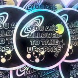 You Are Allowed To Take Up Space Holographic Die Cut Sticker - Anxiety