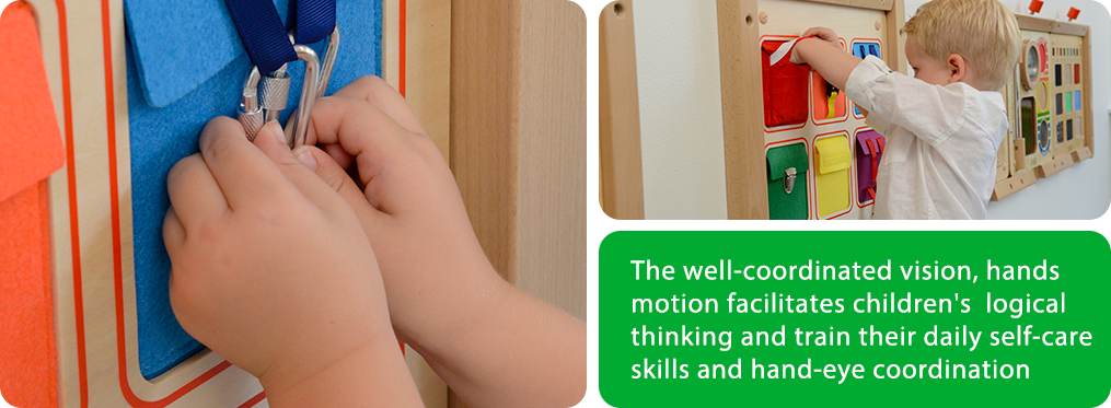 The well-coordinated vision, hands motion facilitates children's  logical thinking and train their daily self-care skills and hand-eye coordination skills