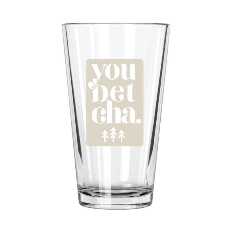 You Betcha Pint Glass