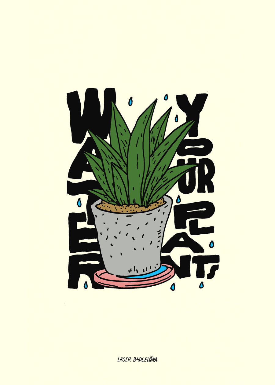 WATER YOUR PLANTS PRINT