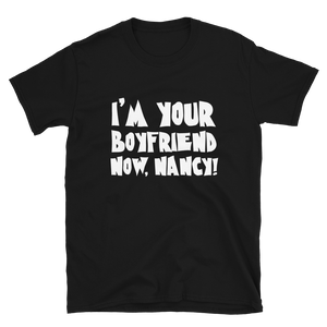 I'm Your Boyfriend Now, Nancy - Freddy Krueger A Nightmare on Elm Street Inspired Short-Sleeve Unisex T-Shirt