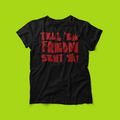 Tell 'Em Freddy Sent Ya! - Freddy Krueger A Nightmare on Elm Street Inspired Unisex Tee