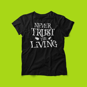 T-Shirt - Never Trust The Living - Beetlejuice Inspired Horror Unisex Tee