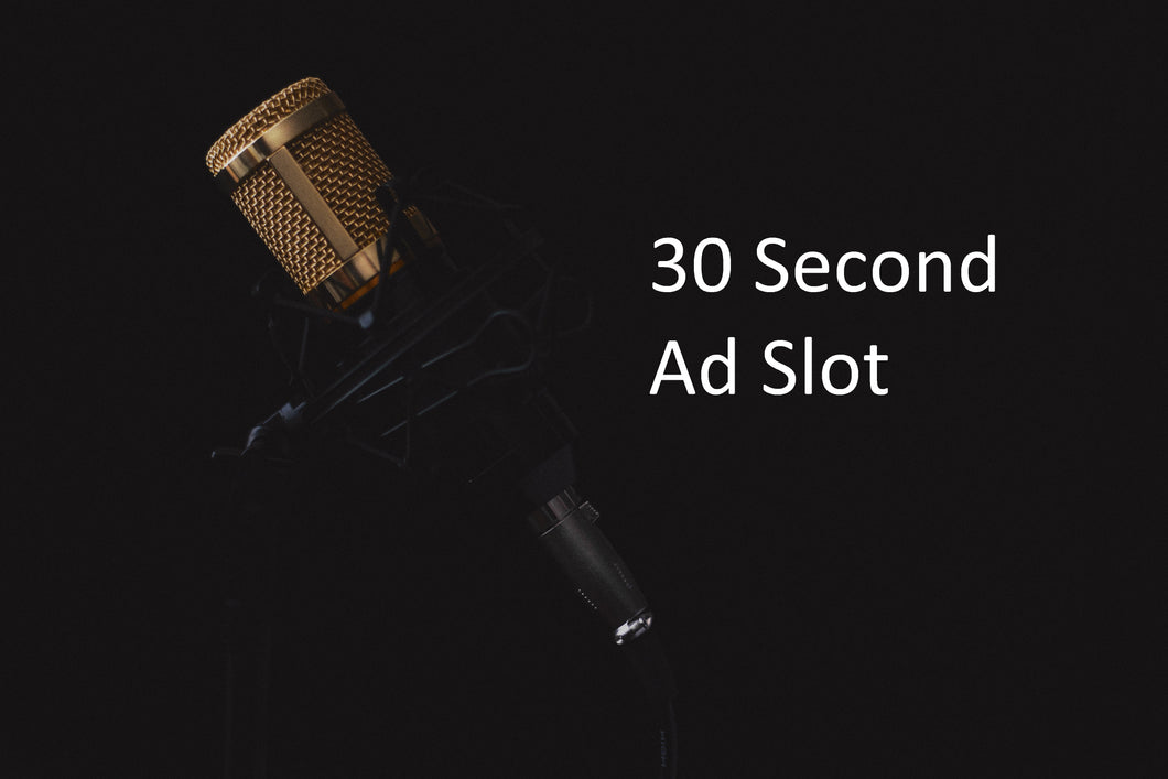 30 Second Ad Slot 3 times Daily for A Week. (7 Days)