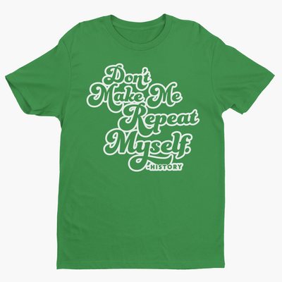 Don't Make Me Repeat Myself History Short-Sleeve T-Shirt-Melanin Apparel-African American Clothing-A Perfect Shirt