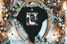 Load image into Gallery viewer, Bad Girls have more Fun - Tee Shirt