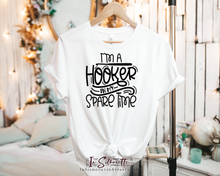 Load image into Gallery viewer, I'm a Hooker in my Spare Time - Tee Shirt