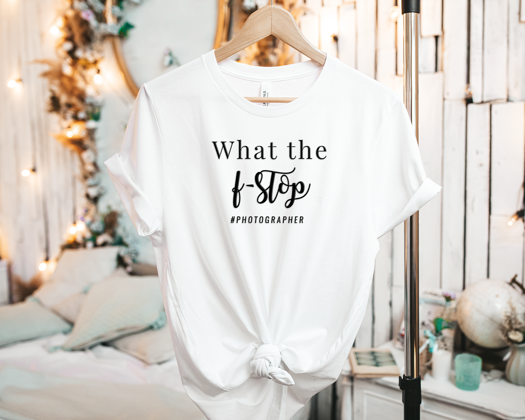What the F Stop #Photographer - Tee Shirt