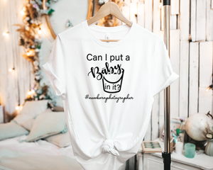 Can I put a baby in it? #NewbornPhotographer - Tee Shirt