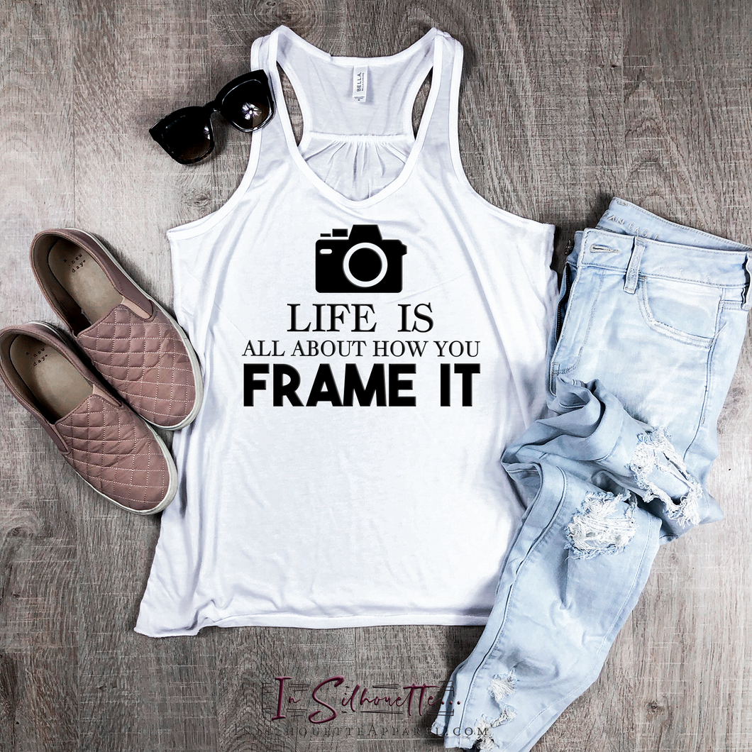 Life is all about how you frame it - Ladies Razorback Tank