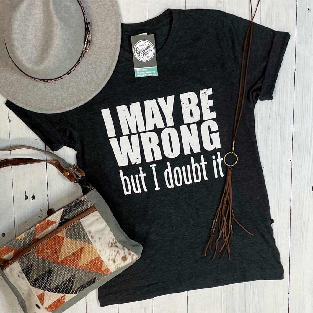 I May Be Wrong - Unisex Tee
