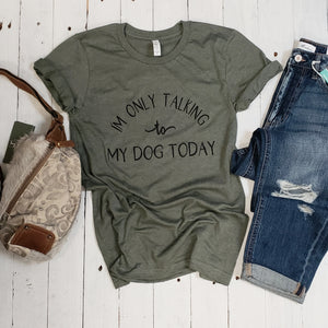 I'm Only Talking to My Dog Today Unisex Tee