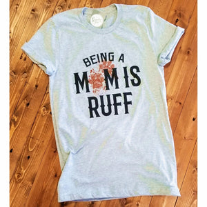 Being a Mom is Ruff - Athletic Heather Tee