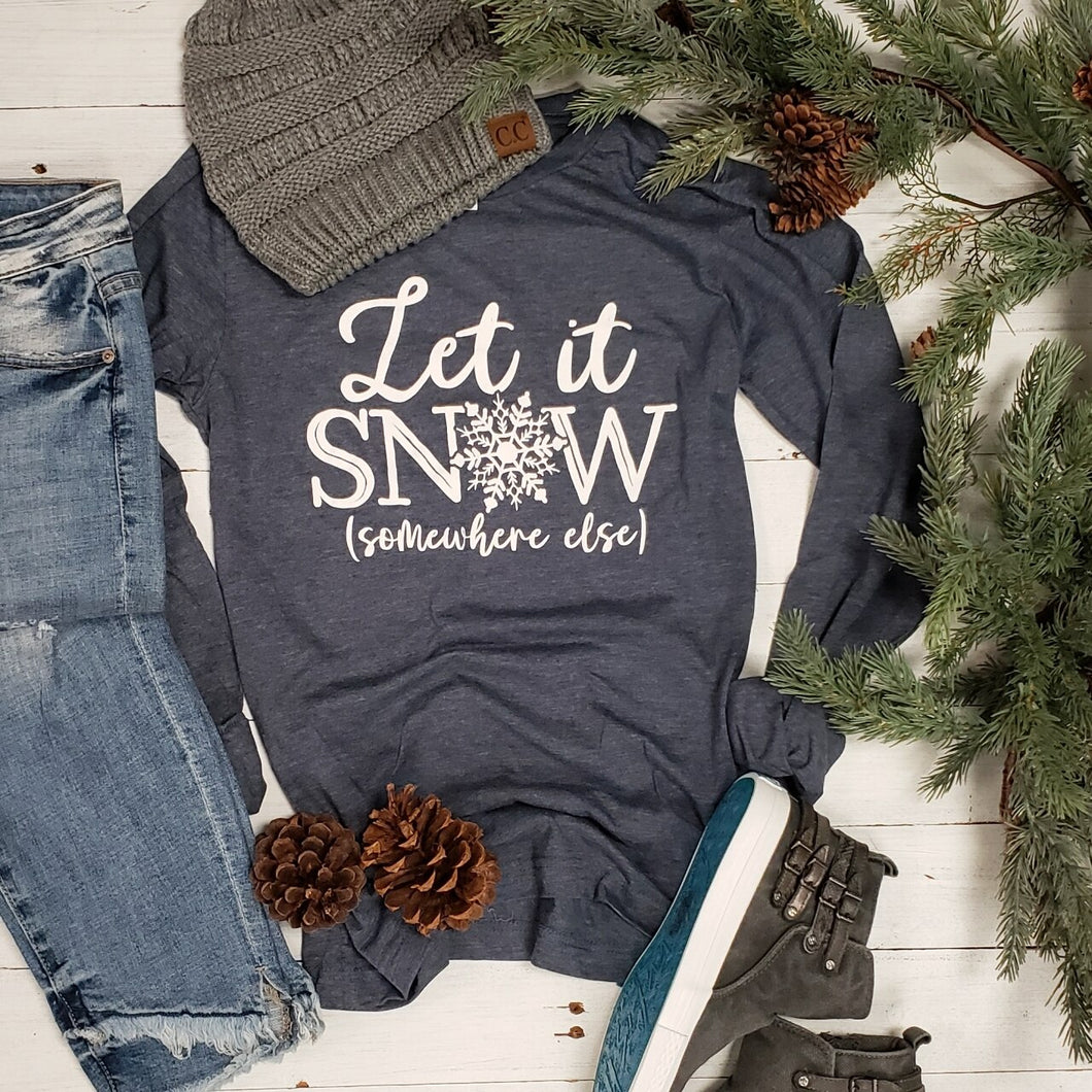 Let it Snow (Somewhere else) Adult Unisex Long Sleeve