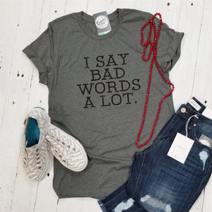 I Say Bad Words A Lot. - Unisex Tee