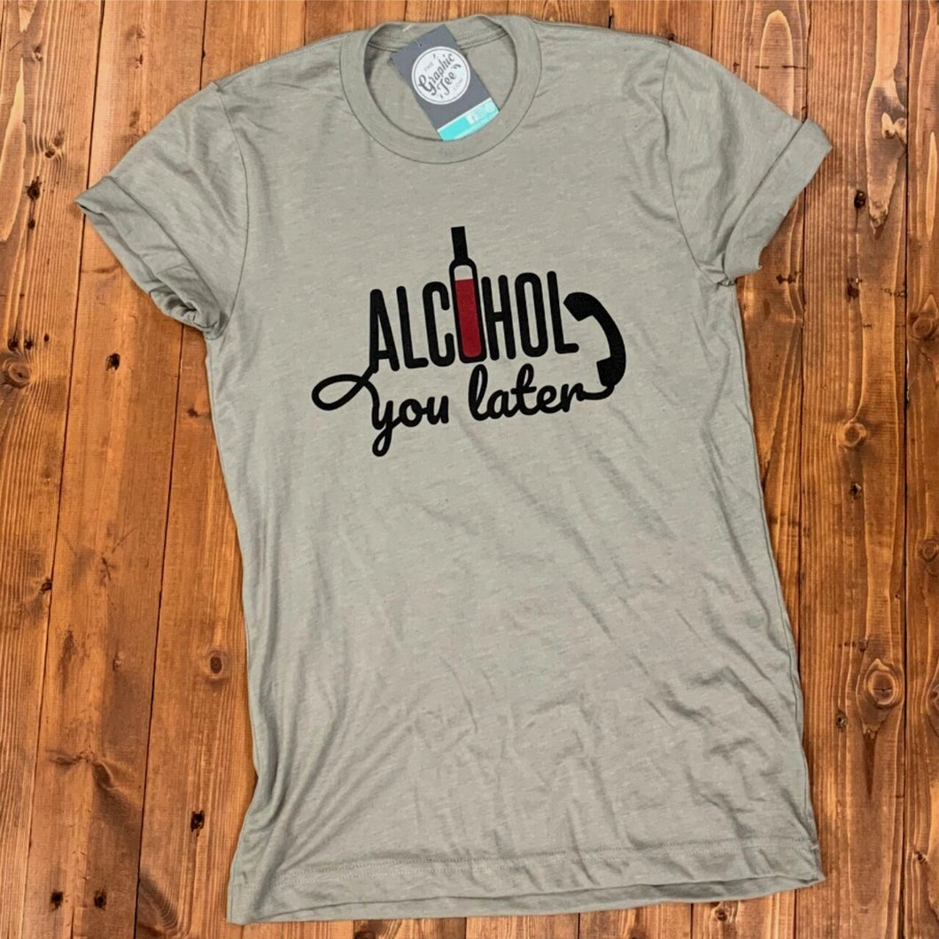 Alcohol You Later - Heather Stone Tee