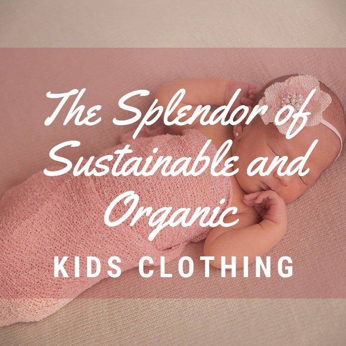 The Splendor of Sustainable and Organic Kids Clothing
