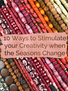 10 Ways to Stimulate your Creativity when the Seasons Change