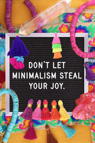 Don't let minimalism Steal your Joy