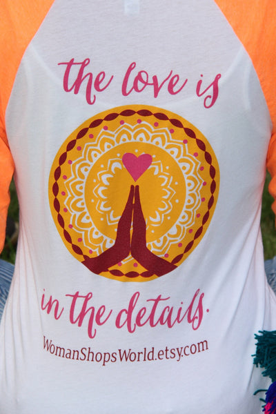 WomanShopsWorld Shirt: The Love is in the Details, Neon Orange Ringer Baseball Tee with logo, Inspiration Positive vibes, Unisex Shirt - ShopWomanShopsWorld.com. Bone Beads, Tassels, Pom Poms, African Beads.