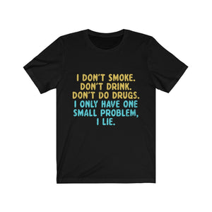 I only Have One Small Problem, I Lie Jersey Short Sleeve Tee